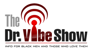 The Dr. Vibe Show™: Black Men's Roundtable